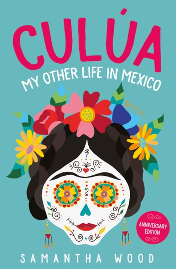 Culua: My Other Life in Mexico ebook by Samantha Wood