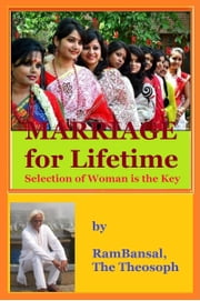 Marriage for Lifetime, Selection of Woman is the Key ebook by Ram Bansal