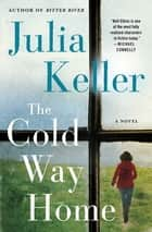 The Cold Way Home - A Novel ebook by Julia Keller