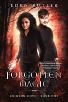 Forgotten Magic - Crimson Cove, #1 ebook by Eden Butler