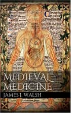 Medieval Medicine ebook by James J. Walsh