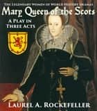 Mary Queen of the Scots: A Play in Three Acts ebook by Laurel A. Rockefeller