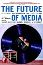 The Future of Media ebook by Robert McChesney,Russell Newman,Ben Scott,Bill Moyers