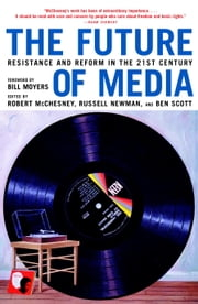 The Future of Media - Resistance and Reform in the 21st Century ebook by Robert McChesney,Russell Newman,Ben Scott,Bill Moyers