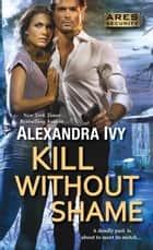 Kill Without Shame ebook by Alexandra Ivy