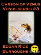 Carson of Venus: Venus #3 (Venus Series)(Illustrated)(Sunday Classic) ebook by Edgar Rice Burroughs