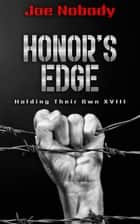 Honor's Edge - Holding Their Own XVIII ebook by Joe Nobody