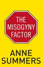 The Misogyny Factor ebook by Anne Summers