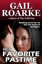Her Favorite Pastime ebook by Gail Roarke
