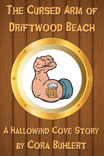 The Cursed Arm of Driftwood Beach - A Hallowind Cove Story eBook by Cora Buhlert