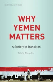 Why Yemen Matters - A Society in Transition ebook by Helen Lackner