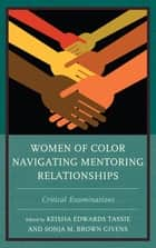 Women of Color Navigating Mentoring Relationships - Critical Examinations eBook by Keisha Edwards Tassie, Sonja M. Brown Givens, Fatima Zahrae Chrifi Alaoui,...