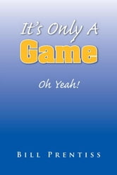 It's Only A Game - Oh Yeah! ebook by Bill Prentiss