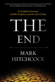 The End - A Complete Overview of Bible Prophecy and the End of Days ebook by Mark Hitchcock