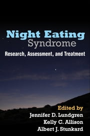 Night Eating Syndrome - Research, Assessment, and Treatment ebook by Jennifer D. Lundgren, PhD,Kelly C. Allison, PhD,Albert J. Stunkard, MD,James E. Mitchell, MD