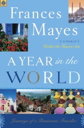 A Year in the World - Journeys of A Passionate Traveller ebook by Frances Mayes