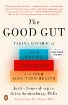 The Good Gut - Taking Control of Your Weight, Your Mood, and Your Long-term Health ebook by Justin Sonnenburg, Erica Sonnenburg, Andrew Weil,...