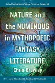 Nature and the Numinous in Mythopoeic Fantasy Literature ebook by Chris Brawley