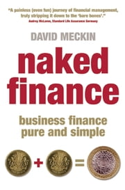 Naked Finance - Business Finance Pure and Simple ebook by David Meckin