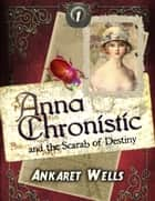 Anna Chronistic and the Scarab of Destiny ebook by Ankaret Wells