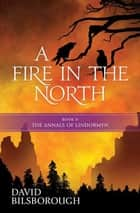 A Fire in the North ebook by David Bilsborough