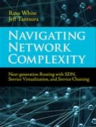 Navigating Network Complexity - Next-generation routing with SDN, service virtualization, and service chaining ebook by Russ White, Jeff (Evgeny) Tantsura