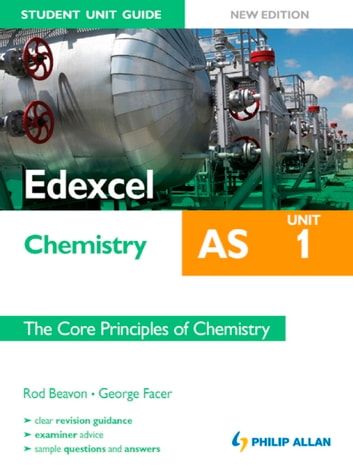 Edexcel AS Chemistry Student Unit Guide New Edition: Unit 1 The Core Principles of Chemistry ebook by Rod Beavon,George Facer
