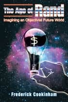 THE AGE of RAND - IMAGINING <Br>AN OBJECTIVIST FUTURE WORLD ebook by Frederick Cookinham