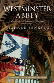 Westminster Abbey: A thousand years of national pageantry ebook by Richard Jenkyns
