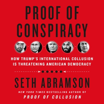 Proof of Conspiracy - How Trump's International Collusion Is Threatening American Democracy audiobook by Seth Abramson
