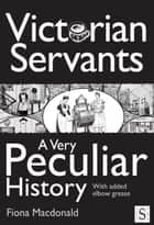 Victorian Servants, A Very Peculiar History ebook by
