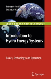 Introduction to Hydro Energy Systems - Basics, Technology and Operation ebook by Hermann-Josef Wagner, Jyotirmay Mathur