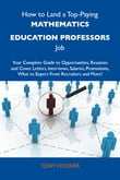 How to Land a Top-Paying Mathematics education professors Job: Your Complete Guide to Opportunities, Resumes and Cover Letters, Interviews, Salaries, Promotions, What to Expect From Recruiters and More