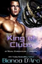 King of Clubs - Jit'Suku Chronicles ebook by Bianca D'Arc
