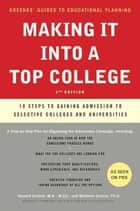 Making It into a Top College - 10 Steps to Gaining Admission to Selective Colleges and Universities ebook by Howard Greene, Matthew W. Greene