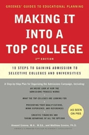 Making It into a Top College - 10 Steps to Gaining Admission to Selective Colleges and Universities ebook by Howard Greene,Matthew W. Greene