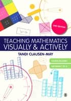 Teaching Mathematics Visually and Actively ebook by Tandi Clausen-May