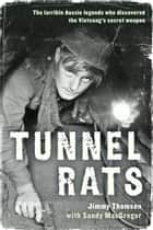 Tunnel Rats - The larrikin Aussie legends who discovered the Vietcong's secret weapon ekitaplar by Jimmy Thomson, Sandy MacGregor