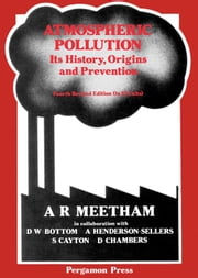 Atmospheric Pollution: Its History, Origins and Prevention ebook by Meetham, A. R.