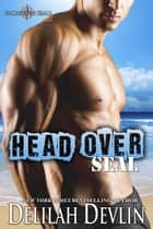 Head Over SEAL - Uncharted SEALs, #11 ebook by Delilah Devlin