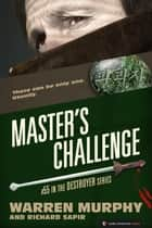 Master's Challenge - The Destroyer #55 ebook by Warren Murphy, Richard Sapir