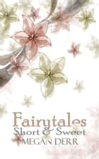 Fairytales Short & Sweet ebook by Megan Derr