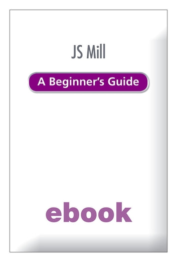 J.S. Mill: A Beginner's Guide Ebook Epub ebook by Michel Petheram