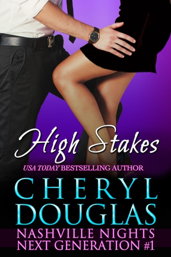 High Stakes (Book One, Nashville Nights, Next Generation) ebook by Cheryl Douglas