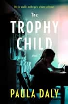 The Trophy Child ebook by Paula Daly