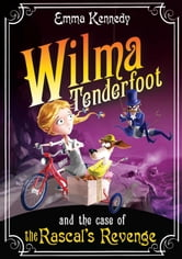 Wilma Tenderfoot and the Case of the Rascal's Revenge: Book 4 ebook by Emma Kennedy