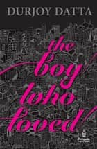 The Boy Who Loved ebook by Durjoy Datta