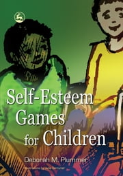 Self-Esteem Games for Children ebook by Deborah Plummer,Jane Serrurier