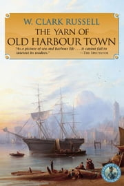 The Yarn of Old Harbour Town ebook by W. Clark Russell