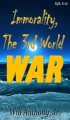 Immorality, The 3rd World War ebook by Will Anthony Jr